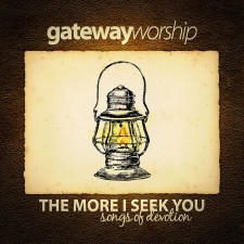 Gateway Worship - The More I Seek You (CD)