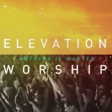 Elevation Worship - Nothing Is Wasted (CD)