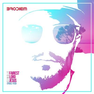 Brodiem (브로디엠) - Fairest Lord Jesus 만유의 주재 (싱글)
