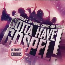 Gotta Have Gospel : Ultimate Choirs (CD)